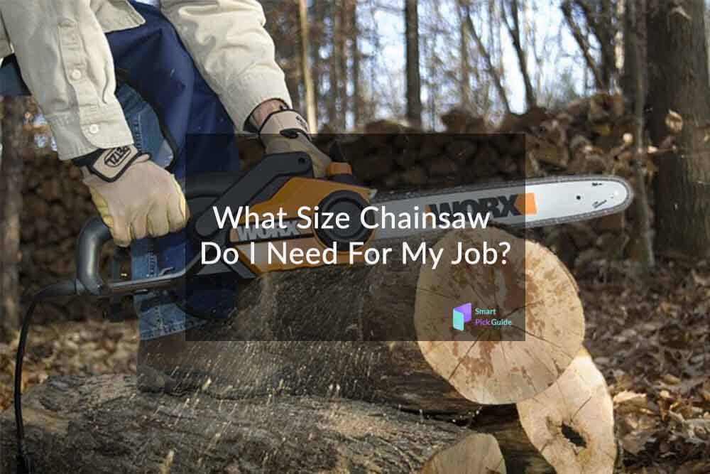 What Size Chainsaw Do I Need For My Job