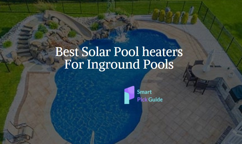 Best Solar Pool heaters For Inground Pools